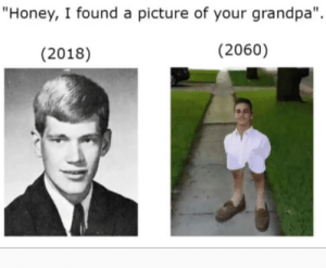"""Is diss..no   : """"Honey, I found a picture of your grandpa"""".  (2018)  (2060)   Is diss..no"""