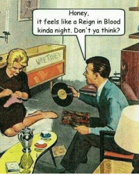 Bloods, Memes, and 🤖: Honey  it feels like a Reign in Blood  kinda night. Don't ya think? schoolofmetal