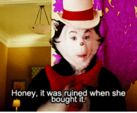 Gif, Life, and Target: Honey, it was ruined when she  it deviouslyratedm:  50shadesofpitchblack:   jack-frost-rotg:   I HAVE BEEN WAITING FOR THIS GIF SET MY WHOLE LIFE   Sassy Gay Cat in the Hat.   Cat in the Hat is the most underrated film