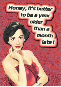 Honey, I Shrunk the Kids, Memes, and 🤖: Honey, it's better  to be a year  older  than a  month  late Smart Assy