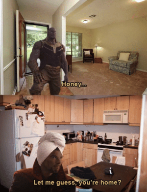 Turning a meme on it's head by Pigerson101 MORE MEMES: Honey  Let me guess, you're home? Turning a meme on it's head by Pigerson101 MORE MEMES