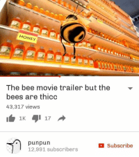 Bee Movie, Puns, and Dank Memes: HONEY  The bee movie trailer but the  bees are thicc  43,317 views  I 1K  17  pun pun  B Subscribe  12,991 subscribers Important