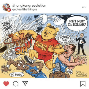 Sorry not sorry:  #hongkongrevolution  quoteallthethingsz  DON'T HURT  XI's FEELINGS!  HONG  KONG  KERR  FORGNE  ME!  CHINA  NBA  MY  BAD!  BEN,  GARRISON  So SORRY! Sorry not sorry