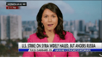 "Memes, American, and Hawaii: HONOLULU, HI  3:11 PM  U.S. STRIKE ON SYRIA WIDELY HAILED, BUT ANGERS RUSSIA  TULSI GABBARD (D)  HAWAII CONGRESSWOMAN ""We, as the American people, should be concerned when any president of the United States launches an illegal and unconstitutional military strike against a foreign government."" Rep. Tulsi Gabbard, an Iraq War veteran, also said the strike was ""an escalation of a counterproductive regime change war in Syria that our country's been waging for years, first through the CIA covertly, and now overtly."""
