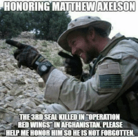Memes, Afghanistan, and Red Wings: HONORING MATTHEW AXELSON  THE 3RDSEAL KILLEDIN TOPERATION  RED WINGS IN AFGHANISTAN. PLEASE  HEIP ME HONOR HIM SO HE IS NOT FORGOTTEN Rest In Peace Axe! https://t.co/LSsoxpnLDD