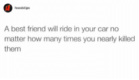 Best Friend, How Many Times, and Memes: hood clips  A best friend will ride in your car no  matter how many times you nearly killed  them