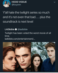 The soundtrack was so good: HOOD VOGUE  @kxyonn  Y'all hate the twilight series so much  and it's not even that bad..... plus the  soundtrack is next level  LADbible @ladbible  Twilight has been voted the worst movie of all  time.  ladbible.com/entertainment/.. The soundtrack was so good