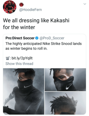 Dank, Memes, and Nike: @HoodieFern  We all dressing like Kakashi  for the winter  Pro:Direct Soccer ^ @ProD_Soccer  The highly anticipated Nike Strike Snood lands  as winter begins to roll in  bit.ly/2pYqllt  Show this thread Well, its cold after all. by pablewgrewintomystew MORE MEMES