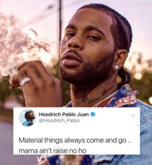 Mama, Pablo, and Juan: Hoodrich Pablo Juan  @Hoodrich_Pablo  Material things always come and go  mama ain't raise no ho