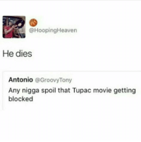 Who the fuck doesn't know this..😬😒😂: @HoopingHeaven  He dies  Antonio  @Groovy Tony  Any nigga spoil that Tupac movie getting  blocked Who the fuck doesn't know this..😬😒😂