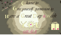 hoose to  ve pourseli pernmission to  Day & wock  ave a Great  da Have A Great Day & Week #TheWellnessUniverse #WUVIP