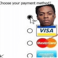 Funny, MasterCard, and American: hoose your payment method:  O VISA  Mastercard  AMERICAN Who did this 😂😂😂 boonkgang - Follow @lolmynegga for more daily posts 💯