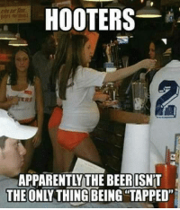 """Apparently, Beer, and Hooters: HOOTERS  APPARENTLY THE BEER ISNT  THE ONLI THING BEING TAPPED"""" -SB"""
