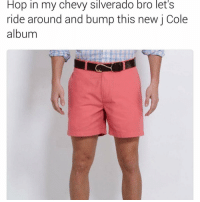 And let's spike girl's drinks BC we can't get them to have sex with us when they're sober 🙊🙊🙊: Hop in my Chevy Silverado bro let S  ride around and bump this new j Cole  album And let's spike girl's drinks BC we can't get them to have sex with us when they're sober 🙊🙊🙊