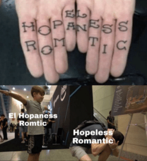 They just keep coming: HOPANSSIS  TIC  R M  El Hopaness  Romtic  Hopeless  Romantic  Bhollable They just keep coming
