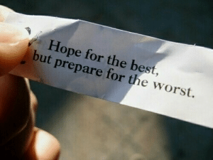 The Worst, Best, and Hope: Hope for the best,  but prepare for the worst.