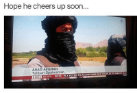 Memes, News, and Soon...: Hope he cheers up soon.  ASAD AFGHAN  Taliban Spokesman  SAME SEXCOUPLESTOMARRYINCI  BBC NEWS 20:26 NLY VOTED TO ALLOW hi