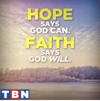 """Memes, Impossibility, and 🤖: HOPE  SAYS  GOD CAN  AITH  SAYS  GOD WILL  TBN """"Truly I tell you, if you have faith as small as a mustard seed, you can say to this mountain, 'Move from here to there,' and it will move. Nothing will be impossible for you."""" Matthew 17:20"""