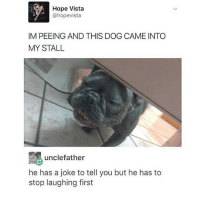 Follow my other accounts @antisocialtv @x__antisocial_butterfly__x @lola_the_ladypug: Hope Vista  @hopevista  IM PEEING AND THIS DOG CAME INTO  MY STALL  unclefather  he has a joke to tell you but he has to  stop laughing first Follow my other accounts @antisocialtv @x__antisocial_butterfly__x @lola_the_ladypug