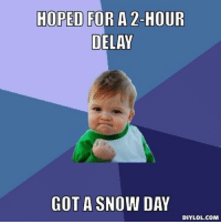 So this literally just happened. No school tomorrow! Wooooo!! Snow day 3!: HOPED FOR A 2-HOUR  DELAY  GOT A SNOW DAY  DIY LOL.COM So this literally just happened. No school tomorrow! Wooooo!! Snow day 3!