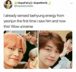 Energy, Saw, and Wow: HopeFairyll SopeWorld  @hopefairyhaile  I already sensed taehyung energy from  yeonjun the first time i saw him and now  this! Wow universe