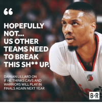 Dame is on a mission to end the Cavs and Warriors reign.: HOPEFULLY  NOT  US OTHER  TEAMS NEED  TO BREAK  THIS SH** UP  DAMIAN LILLARD ON  IF HE THINKS CAVS AND  WARRIORS WILL PLAY IN  FINALS AGAIN NEXT YEAR  BR Dame is on a mission to end the Cavs and Warriors reign.