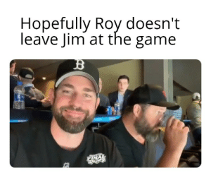 The Game, Game, and Dank Memes: Hopefully Roy doesn't  leave Jim at the game  FINAL HEY, HALPERT!