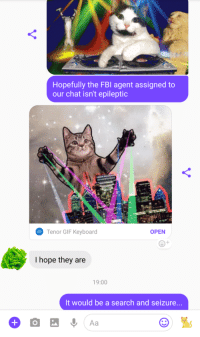 Fbi, Gif, and Chat: Hopefully the FBI agent assigned to  our chat isn't epileptic  Tenor GIF Keyboard  OPEN  GİF  I hope they are  19:00  It would be a search and seizure...  Aa Probably the proudest Ive ever felt with a pun.