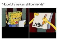 """Dank Memes, We Can Still Be Friends, and Hopeing: """"Hopefully we can still be friends""""  WA ✋"""