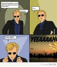 Horatio!!A drug addict is on roof  of the skyscraper,threatening to  kill himself  Looks like  Pretty High!!  He is  yEEAAAAHA  k yeah 9GAG.COM