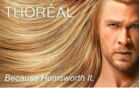Funny, Memes, and Best: HORE  Because Hemsworth It Best Beauty Memes - Thoreal