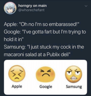 """Dank Emojis: horngry on main  @whorechefant  Apple: """"Oh no I'm so embarassed!""""  Google: """"I've gotta fart but I'm trying to  hold it in""""  Samsung: """"I just stuck my cock in the  macaroni salad at a Publix deli""""  Google  Apple  Samsung  CC Dank Emojis"""