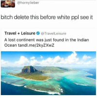 That's Some Shit I'd Say 😂😂😂😂 pettypost pettyastheycome straightclownin hegotjokes jokesfordays itsjustjokespeople itsfunnytome funnyisfunny randomhumor: @hornylieber  bitch delete this before white ppl see it  Travel + Leisureネ@Travel Leisure  A lost continent was just found in the Indian  Ocean tandl.me/2kyZXwZ That's Some Shit I'd Say 😂😂😂😂 pettypost pettyastheycome straightclownin hegotjokes jokesfordays itsjustjokespeople itsfunnytome funnyisfunny randomhumor