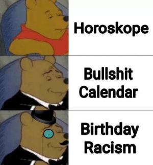 Don't want to offend anyone, but…: Horoskope  Bullshit  Calendar  Birthday  Racism Don't want to offend anyone, but…