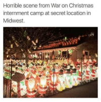 Christmas, War on Christmas, and War: Horrible scene from War on Christmas  internment camp at secret location in  Midwest.