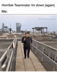 Fallout, Movie, and Dank Memes: Horrible Teammate: Im down (again)  Me:  @gamersdoingthings our page @gamersdoingthings is an absolute must follow if you like gaming - movie credit: Mission Impossible: Fallout