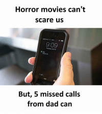 Be Like, Dad, and Meme: Horror movies can't  scare us  9:09  Thursday, June 19  Dad  Mased Ca  But, 5 missed calls  from dad can Twitter: BLB247 Snapchat : BELIKEBRO.COM belikebro sarcasm meme Follow @be.like.bro