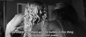 Fucking, Cunt, and Power: HORROR SEASON  You stupid cunt there ain't no bullets in this thing  t's all fucking mind power