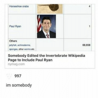 Get it bc he doesn't have a spine: Horseshoe crabs  Paul Ryan  Others  68,658  jollyfish, ochinodorms,  sponges, other worms etc.  Somebody Edited the Invertebrate Wikipedia  Page to include Paul Ryan  nymag.com  997  im somebody Get it bc he doesn't have a spine