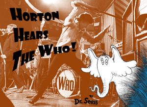 """Dr. Seuss, Reddit, and Who: HORTON  HEARS  WHO!  WHD  Dr. Seuss """"I think you're a fool!"""" laughed the sour kangaroo"""