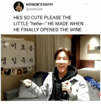 "Cute, Wine, and Day: HOSEOK'S DAY!!!!  @seokcafe  HES SO CUTE PLEASE THE  LITTLE ""hehe~"" HE MADE WHEN  HE FINALLY OPENED THE WINE  715,235 5,438,991  이 호옵  58  생 일축하"