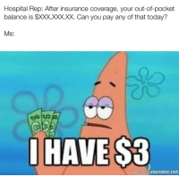 Xxx, Hospital, and Today: Hospital Rep: After insurance coverage, your out-of-pocket  balance is $XXX,XXX.XX. Can you pay any of that today?  Me:  HAVE S3  mematic.net All I asked for was a bandaid.