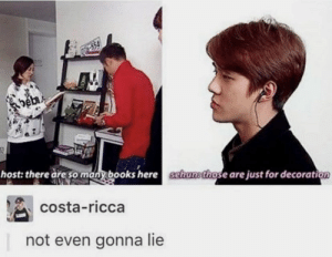 EXO memes: host: there are sany books here schusthose are just for decoration  costa-ricca  not even gonna lie EXO memes