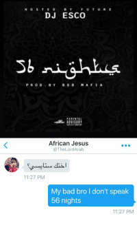 """Bad, Blackpeopletwitter, and DJ Esco: HOSTED BY FUTURE  DJ ESCO  Sbni ahh.c  PROD""""BY 808 MAFIA  PARENTAL  tEngit carat   African Jesus  @The LordArab  11:27 PM  My bad bro don't speak  56 nights  11:27 PM He thought 💀😂😂"""