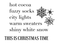 hot-cocoa: hot cocoa  fuzzy socks -  city lights  warm sweaters  shiny white snow  THIS IS CHRISTMAS TIME