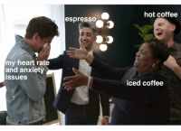 Anxiety, Coffee, and Heart: hot coffee  espresso  my heart rate  and anxiety  ssues  iced coffee (@sonny5ideup)
