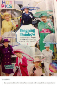 Queen Elizabeth, Shade, and Queen: HOT  PICS  Reigning  Made in  the Shade!  Rainbow  Perfect match Queen  Elizabeth II shows hue  rules her rainy-day style  The Fulton  Purple Rain  umbrella (526)  Ensemble!  youngstero:  the queen matches the brim of her umbrella with her outfit it's so inspirational