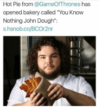 "That is crazy! I would go there all day!😍: Hot Pie from @GameOfThrones has  opened bakery called ""You Know  Nothing John Dough"";  s.hsnob.co/BCOr2nr That is crazy! I would go there all day!😍"