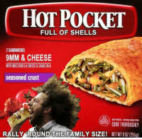 Hot Pockets, Memes, and Sauce: HOT POCKET  FULL OF SHELLS  2 SANDWICHES  9MM & CHEESE  WITH MOZZARELLACHEESE & SAUCE INA  seasoned crust  KEEPFROZEN SERVING SUGGESTION  COOK THOROUGHLY  RALLY ROUND THE FAMILY SizE! NETWT901 (2550)