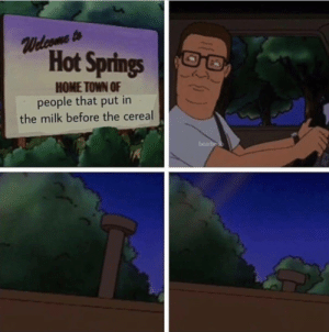 Dank, Memes, and Target: Hot Springs  HOME TOWN OF  people that put in  the milk before the cereal  bear meirl by Tickles0Fury MORE MEMES